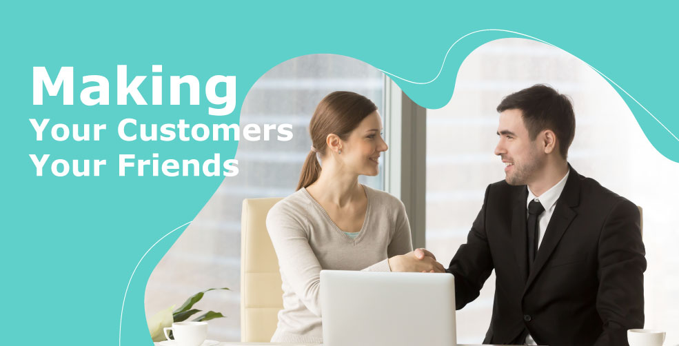 making your customers your friends