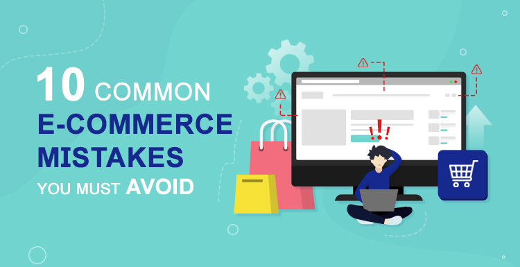 10 Common E-commerce Mistakes You Must Avoid